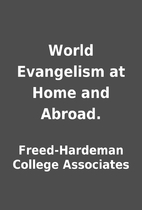 World Evangelism at Home and Abroad. by…