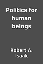 Politics for human beings by Robert A. Isaak
