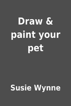 Draw & paint your pet by Susie Wynne