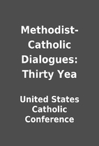 Methodist-Catholic Dialogues: Thirty Yea by…
