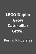 LEGO Duplo: Grow Caterpillar Grow! by Doring…