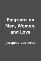 Epigrams on Men, Women, and Love by Jacques…