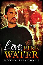 Love, Like Water by Rowan Speedwell