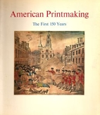 American printmaking, the first 150 years by…