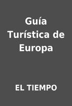 Guía Turística de Europa by EL TIEMPO