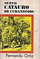Nuevo catauro de cubanismos by Fernando…