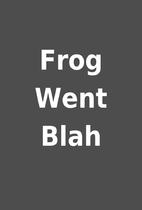 Frog Went Blah