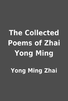 The Collected Poems of Zhai Yong Ming by…