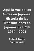 Aqui la Voz de los Andes en Japonés:…