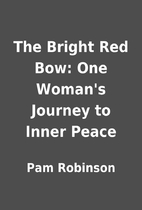 The Bright Red Bow: One Woman's Journey to…