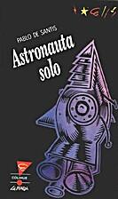 Astronauta solo by Pablo De Santis