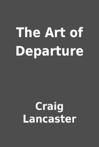 The Art of Departure by Craig Lancaster