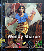 The Imagined Life The Art of Wendy Sharpe by…