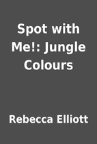 Spot with Me!: Jungle Colours by Rebecca…