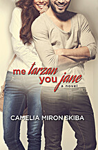 Me Tarzan -- You Jane by Camelia Miron Skiba