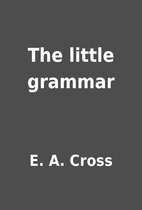 The little grammar by E. A. Cross