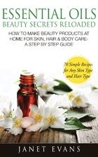 Essential Oils Beauty Secrets Reloaded: How…