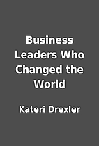 Business Leaders Who Changed the World by…