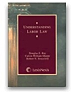 Understanding Labor Law by Douglas E. Ray
