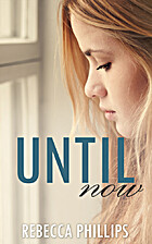 Until Now (Just You #3) by Rebecca Phillips