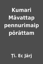 Kumari Māvattap pennurimaip pōrāttam by…