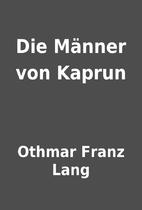 Die Männer von Kaprun by Othmar Franz…