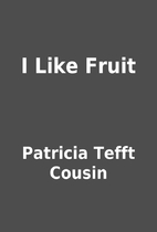 I Like Fruit by Patricia Tefft Cousin