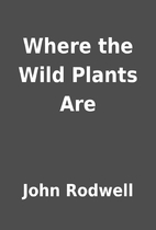 Where the Wild Plants Are by John Rodwell
