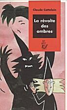 La révolte des ombres by Claude…
