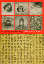 Gu Xiong and Xu Bing : here is what I mean…