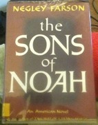 The Sons of Noah by Negley Farson