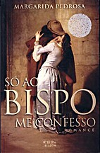 Só ao Bispo me confesso by Margarida…