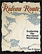 The Rideau Route . Exploring the Pre-Canal…