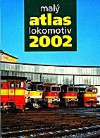Malý atlas lokomotiv, 2002 by Jaromír…