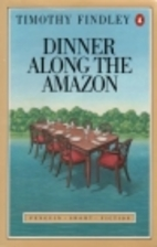 Dinner Along the Amazon by Timothy Findley