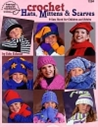 Crochet Hats, Mittens and Scarves by Edie…