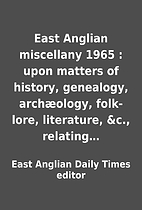 East Anglian miscellany 1965 : upon matters…