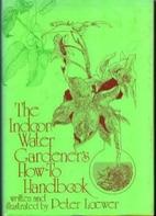 The indoor water gardener's how-to…