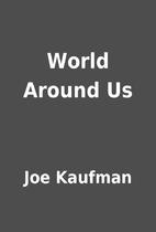 World Around Us by Joe Kaufman