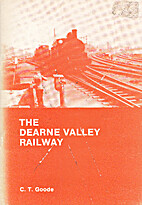 The Dearne Valley Railway by C. T. Goode