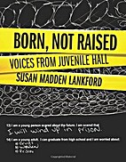 Born, not raised : voices from Juvenile Hall…