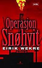 Operasjon Snøhvit : thriller by Eirik…
