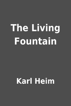 The Living Fountain by Karl Heim