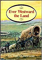 Ever Westward the Land by A. C. Todd