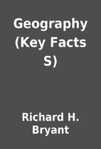 Geography (Key Facts S) by Richard H. Bryant