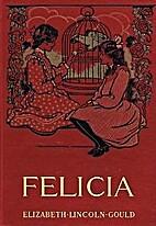 Felicia by Elizabeth Lincoln Gould