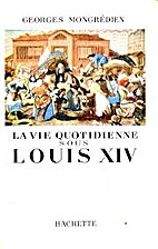La vie quotidienne sous Louis XIV by Georges…