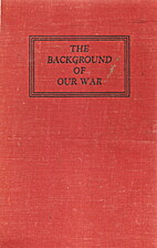 The Background of Our War by War Department…
