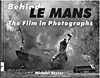 Behind Le Mans: The Film in Photographs by…