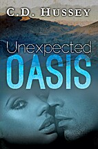 Unexpected Oasis by C.D. Hussey